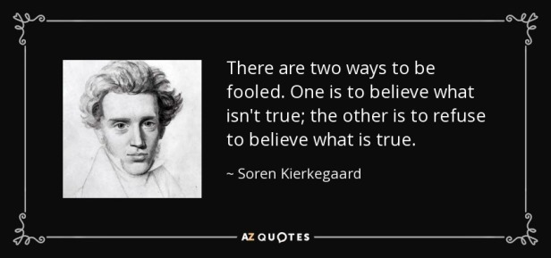 quote-there-are-two-ways-to-be-fooled-one-is-to-believe-what-isn-t-true-the-other-is-to-refuse-soren-kierkegaard-35-35-75